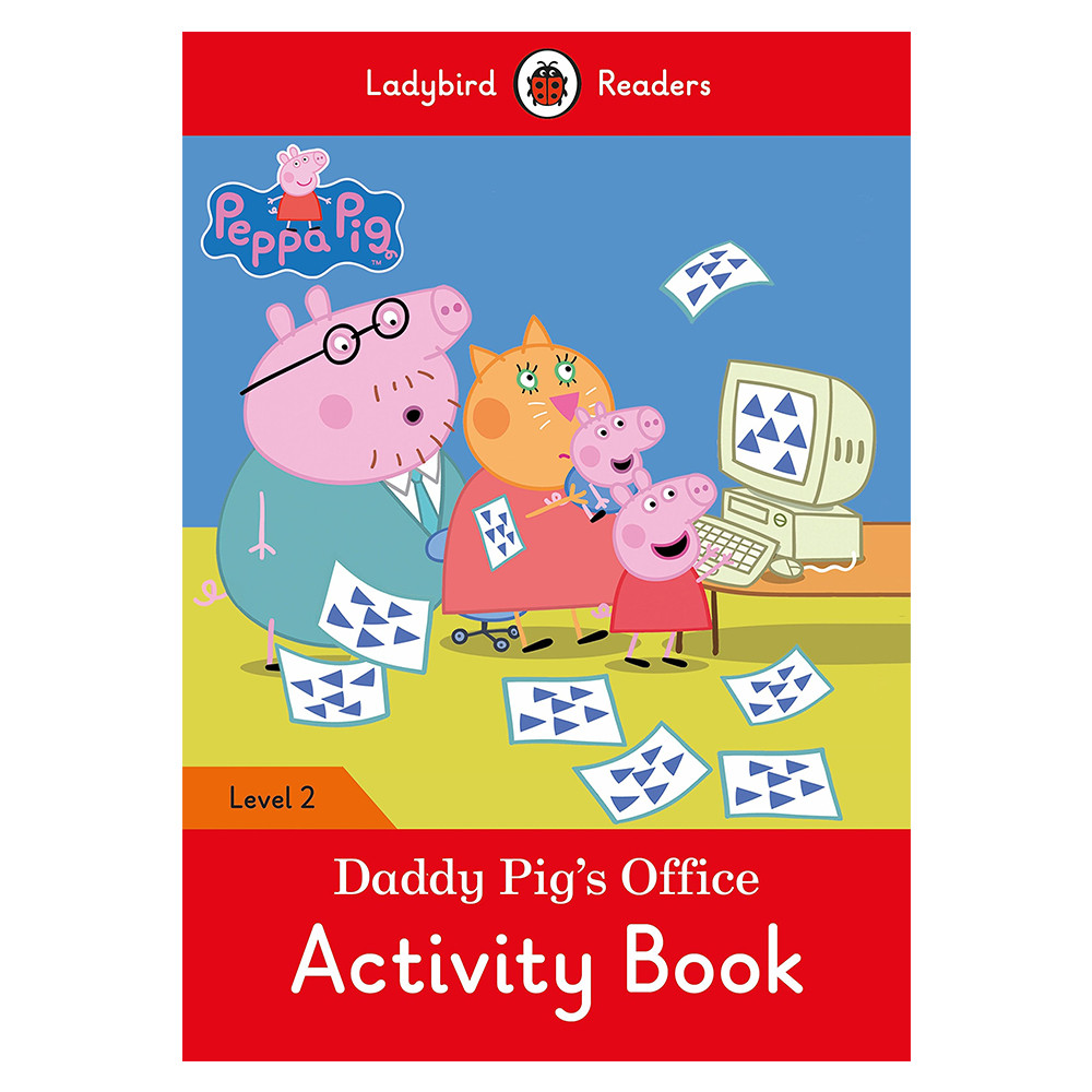 Peppa Pig Daddy S Office Activity Book Ladybird Readers 2